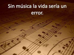 sin musica la vida seria un error