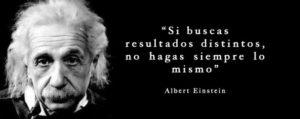 Einstein, si buscas resultados distintos...